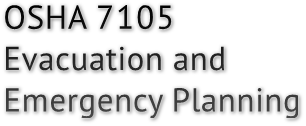 OSHA 7105 Evacuation and  Emergency Planning