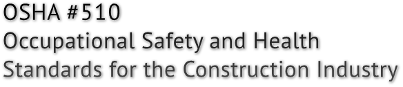 OSHA #510 Occupational Safety and Health Standards for the Construction Industry