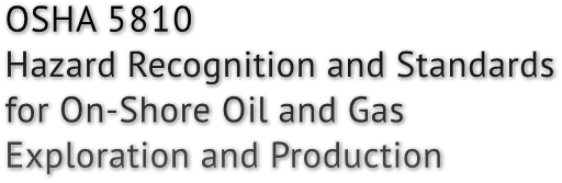 OSHA 5810 Hazard Recognition and Standards for On-Shore Oil and Gas Exploration and Production