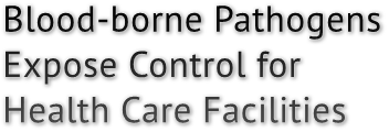 Blood-borne Pathogens Expose Control for Health Care Facilities