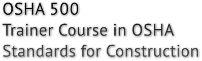 OSHA 500 Trainer Course in OSHA Standards for Construction