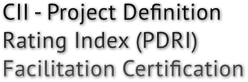 CII - Project Definition Rating Index (PDRI) Facilitation Certification