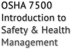 OSHA 7500 Introduction to Safety & Health Management