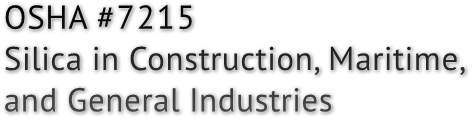 OSHA #7215 Silica in Construction, Maritime, and General Industries