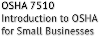 OSHA 7510 Introduction to OSHA for Small Businesses