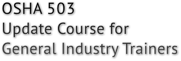 OSHA 503 Update Course for General Industry Trainers