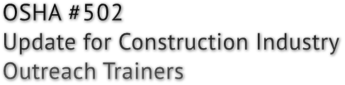OSHA #502 Update for Construction Industry Outreach Trainers